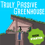 Truly Passive Earth Sheltered greenhouse kickstarter